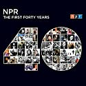 NPR: The First Forty Years Radio/TV Program by  NPR Narrated by  uncredited