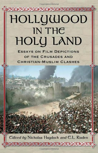 Hollywood in the Holy Land: Essays on Film Depictions of the Crusades and Christian-Muslim Clashes