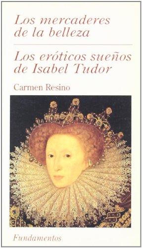 Los ero?ticos suen?os de Isabel Tudor: (La quimera y lo u?til) ; Los mercaderes de la belleza (Serie Teatro) (Spanish Ed
