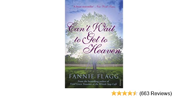 Cant Wait To Get To Heaven By Fannie Flagg 5 Jul 2007 Paperback