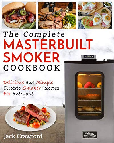 Masterbuilt Smoker Cookbook: The Complete Masterbuilt Smoker Cookbook – Delicious and Simple BBQ Recipes by Jack Crawford