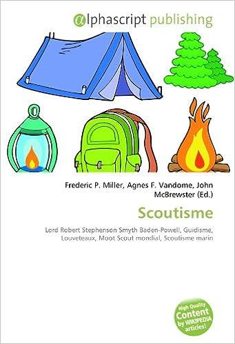 Téléchargement Scoutisme: Lord Robert Stephenson Smyth Baden-Powell, Guidisme, Louveteaux, Moot Scout mondial, Scoutisme marin epub pdf