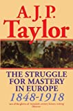 The Struggle for Mastery in Europe: 1848-1918 (Oxford History of Modern Europe)