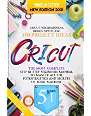 Cricut : Cricut For Beginners, Design Space, and 100 Project Ideas.: 5 books in 1: The Most Complete Step by Step Beginners Manual To Master All The Potentialities and Secrets of Your Machine.
