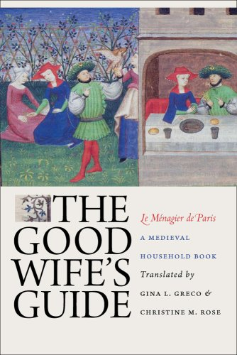 The Good Wife's Guide (Le Ménagier de Paris): A Medieval Household Book