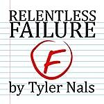 Relentless Failure | Tyler Nals