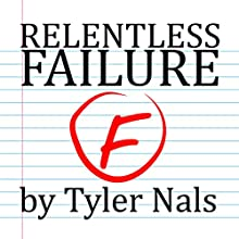 Relentless Failure Audiobook by Tyler Nals Narrated by Andy Harrington