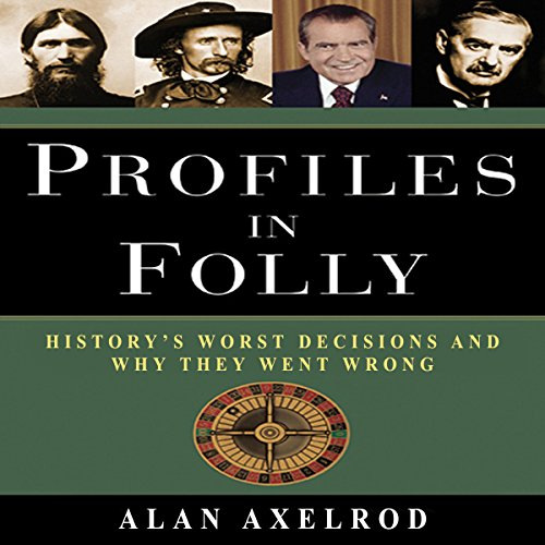 Profiles in Folly: History's Worst Decisions and Why They Went Wrong by Gildan Media, LLC
