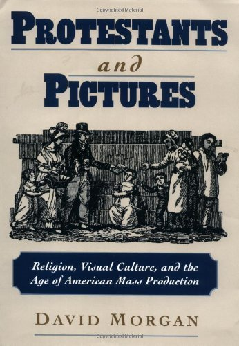 Protestants and Pictures: Religion, Visual Culture, and the Age of American Mass Production by David Morgan (1999-08-26) por David Morgan