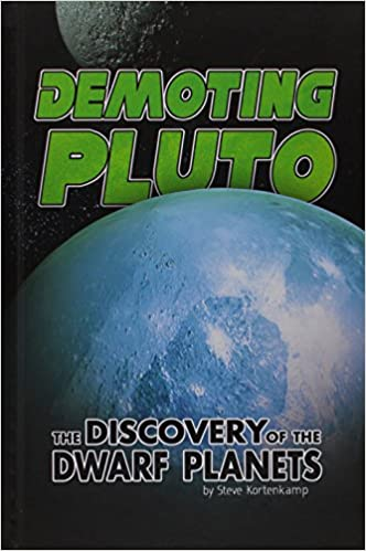 Demoting Pluto: The Discovery of Dwarf Planets (Exploring Space and Beyond)