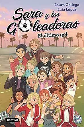 El último gol: Sara y las Goleadoras 6 eBook: Laura