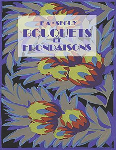 E. A. Seguy - Bouquets et Frondaisons: Images Remastered by David Weekley (French Edition) - Bouquets Images