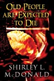 Old People Are Expected to Die, Shirley L. McDonald, 1630009903