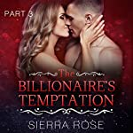 The Billionaire's Temptation: Taming the Bad Boy Billionaire, Book 3 | Sierra Rose
