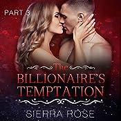 The Billionaire's Temptation: Taming the Bad Boy Billionaire, Book 3 | Sierra Rose