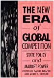 The New Era of Global Competition : State Policy and Market Power, Drache, Daniel and Gertler, Meric S., 0773508171