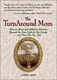 img - for The TurnAround Mom: How an Abuse and Addiction Survivor Stopped the Toxic Cycle for Her Family--and How You Can, Too! book / textbook / text book
