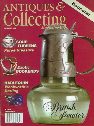 Antiques & Collecting Magazine November 2002 - British Pewter, Baccarat, Soup Tureens, Exotic Bookends, Harlequin (Vol 107 No 9) (Vol 107 No 9)
