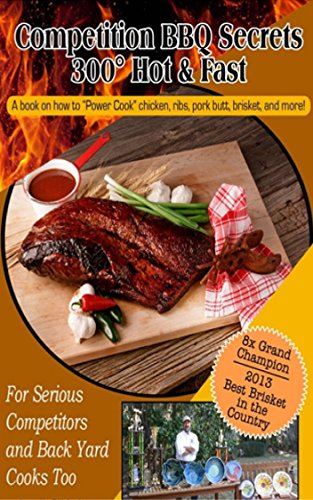 """Competition BBQ Secrets 300 Hot & Fast - A book on how to """"Power Cook"""" chicken, ribs, pork butt, brisket, and more! by Chatham Artillery"""