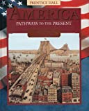 America : Pathways to the Present (Civil War to the Present), Cayton, Andrew R. L. and Perry, Elisabeth Israels, 0134323785