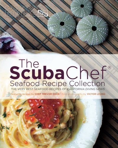 The Scuba Chef Seafood Recipe Collection: The Very Best Seafood Recipes of California Diving News (Volume 2) (Scuba Collection)