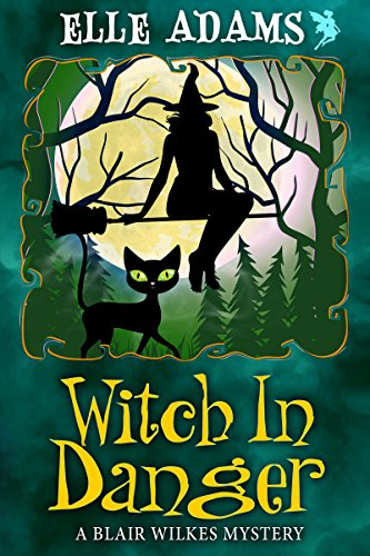 Witch in Danger (A Blair Wilkes Mystery Book 3) by [Adams, Elle]