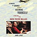 Although of Course You End Up Becoming Yourself: A Road Trip with David Foster Wallace Audiobook by David Lipsky Narrated by Mike Chamberlain, Danny Campbell
