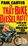 Is That Bike Diesel, Mate?: One Man, One Bike and the First Lap Around Australia on Used Cooking Oil by Paul Carter (September 22, 2011) Paperback
