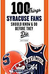 100 Things Syracuse Fans Should Know & Do Before They Die (100 Things...Fans Should Know) Kindle Edition