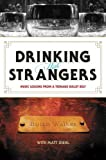img - for Drinking with Strangers: Music Lessons from a Teenage Bullet Belt by Walker, Butch, Diehl, Matt (2011) Hardcover book / textbook / text book