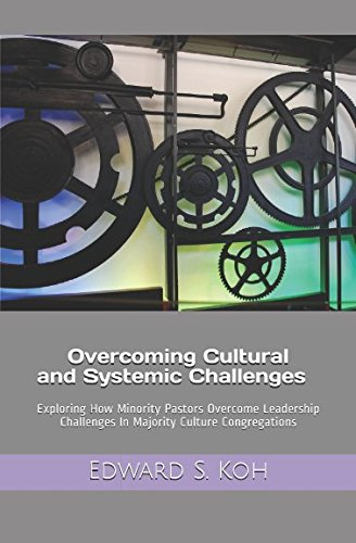 Overcoming Cultural and Systemic Challenges: Exploring How Minority Pastors Overcome Leadership Challenges In Majority Culture Congregations