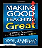 good teaching - Making Good Teaching Great: Everyday Strategies for Teaching with Impact (Volume 3)