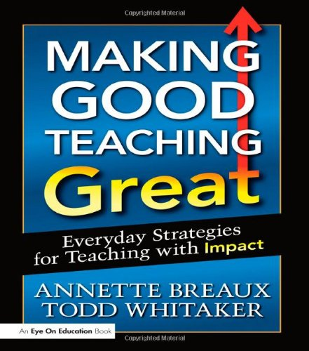 Making Good Teaching Great: Everyday Strategies for Teaching with Impact (Volume 3)