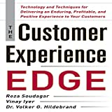 The Customer Experience Edge: Technology and Techniques for Delivering an Enduring, Profitable, and Positive Experience to Your Customers