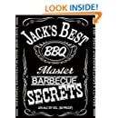 Jacks Best Master BARBEQUE SECRETS (The Unofficial Guide to Creating 20 JACK DANIELS based Grilling Masterpieces ) (The BBQ MASTERY SERIES)