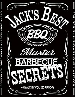 Jacks Best Master BARBEQUE SECRETS (The Unofficial Guide to Creating 20 JACK DANIELS based Grilling Masterpieces ) (The BBQ MASTERY SERIES) by [Howe, C. Anthony]