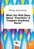 download ebook wacky aphorisms, what the web says about frostbite: a vampire academy novel pdf epub