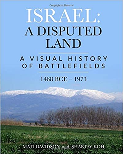Israel: A Disputed Land: A Visual History Of Battlefields, 1468 BCE — 1973