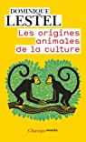 Les origines animales de la culture par Lestel