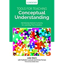 Tools for Teaching Conceptual Understanding, Elementary: Harnessing Natural Curiosity for Learning That Transfers (Corwin Teaching Essentials)