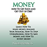 Money: How to Get Rich and Get Out of Debt | Nigel Francis