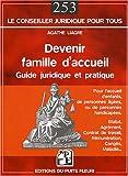 Devenir famille d'accueil: Guide juridique et pratique. Pour l'accueil d'enfants, de personnes âgées, ou de personnes handicapées.