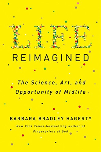 Life Reimagined: The Science, Art, and Opportunity of Midlife