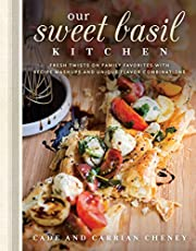 Our Sweet Basil Kitchen: Fresh Twists on Family Favorites with Recipe Mashups and Unique Flavor Combinations