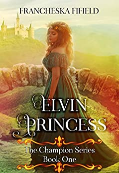 The Elvin Princess (The Champion Series Book 1) by [Fifield, Francheska]