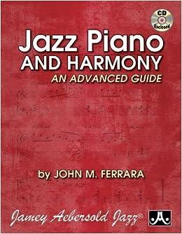 Jazz Piano And Harmony: An Advanced Guide (Book & CD Set): John M
