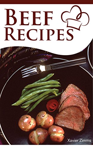 Beef Recipes: Learn the Secrets of the Most Delicious and Healthy Dinner Ideas with This Guide to Cooking with Beef