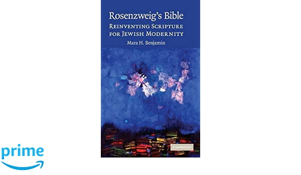 Rosenzweigs Bible: Reinventing Scripture for Jewish Modernity