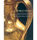 A Noble Feast : English Silver from the Jerome and Rita Gans Collection at the Virginia Museum of Fine Arts, Hartop, Christopher, 0917046838
