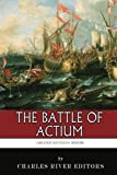 The Greatest Battles in History: The Battle of Actium